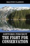 The Fight for Conservation by Gifford Pinchot (Unexpurgated Edition) (Halcyon Classics) - Gifford Pinchot