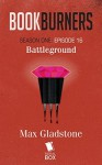 Bookburners: Battleground (Season 1, Episode 16) - Mur Lafferty, Max Gladstone, Margaret Dunlap, Brian Francis Slattery
