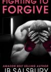 Fighting To Forgive (Fighting #2) - Jamie Salsbury