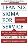 Lean Six SIGMA for Service, Chapter 13 - Raising the Stakes in Service Process Improvement - Michael George
