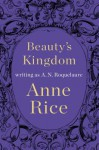 Beauty's Kingdom - A.N. Roquelaure, Anne Rice