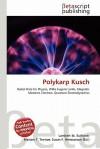 Polykarp Kusch - Lambert M. Surhone, VDM Publishing, Susan F. Marseken