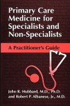 Primary Care Medicine for Specialists and Non-Specialists: A Practitioner S Guide - John R. Hubbard, Robert P. Albanese