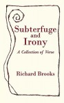 Subterfuge and Irony: A Collection of Verse - Richard Brooks