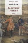 Le Cavalier Fortune: Roman - Paul Féval