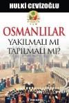 Osmanlılar Yakılmalı mı Tapılmalı mı? - Hulki Cevizoğlu