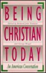 Being Christian Today: An American Conversation - Richard John Neuhaus
