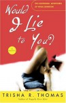 Would I Lie to You?: A Novel - Trisha R. Thomas