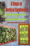 4 Steps to Vertical Gardening: Designs and Plant Selection for Vegetables Flowers and Herbs (Gardening Series) - Kaye Dennan, Jason Wright