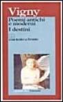 Poemi antichi e moderni, I destini - Alfred de Vigny, Lanfranco Binni