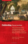 Celebrating Insurrection: The Commemoration and Representation of the Nineteenth-Century Mexican Pronunciamiento - Will Fowler