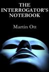 The Interrogator's Notebook - Martin Ott