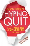 Hypnoquit: How to Break Free of Any Addiction - For Ever - Susan Hepburn