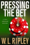 Pressing the Bet: A Cole Springer Mystery - W. L. Ripley