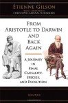 From Aristotle to Darwin & Back Again: A Journey in Final Causality, Species and Evolution - Etienne Gilson, Foreword by Christoph Cardinal Schoenborn