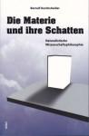 Die Materie und ihre Schatten: Naturalistische Wissenschaftsphilosophie - Bernulf Kanitscheider