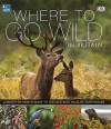 Where to Go Wild in Britain - Royal Society for the Protection of Birds