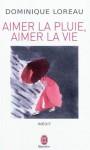 Aimer la pluie, aimer la vie - Dominique Loreau