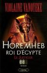 Horemheb, roi d'Egypte Tome 2: Le Justicier - Violaine Vanoyeke