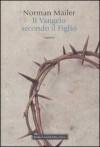 Il Vangelo secondo il Figlio - Norman Mailer, Maria Teresa Marenco