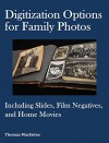 Digitization Options for Family Photos: Including Slides, Film Negatives, and Home Movies - Thomas MacEntee