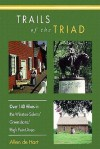 Trails of the Triad: 100 Hikes in the Winston-Salem/Greensboro/High Point Area - Allen De Hart