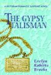 The Gypsy Talisman: A Victorian Romantic Suspense Novel - Evelyn Roberts Brooks