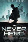 The Never Hero (Chronicles of Jonathan Tibbs) (Volume 1) - T Ellery Hodges