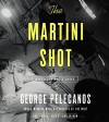 The Martini Shot: A Novella and Short Stories; Library Edition - George P. Pelecanos, Dion Graham