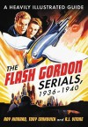 The Flash Gordon Serials, 1936-1940: A Heavily Illustrated Guide - Roy Kinnard