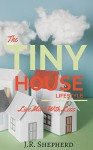 The Tiny House Lifestyle: Live More With Less - J.R. Shepherd