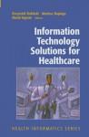 Information Technology Solutions For Healthcare (Health Informatics) - Krzysztof Zielinski, David Ingram
