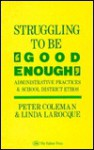 Struggling to Be 'Good Enough': Administrative Practices & School District Ethos - Peter Coleman, Linda LaRocque, Simon Fraser
