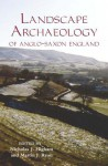 The Landscape Archaeology of Anglo-Saxon England - Nicholas J. Higham, Martin J. Ryan