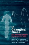 In Changing Times: Gay Men and Lesbians Encounter HIV/AIDS - John H. Gagnon, Martin P. Levine, Peter M. Nardi