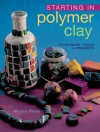 Starting in Polymer Clay: Techniques, Tools & Projects - Monica Resta