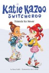 Friends for Never (Katie Kazoo, Switcheroo #14) - Nancy E. Krulik, John & Wendy