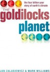 The Goldilocks Planet: The 4 Billion Year Story of Earth's Climate - Mark Williams, Jan Zalasiewicz