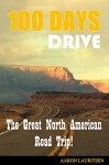 100 Days Drive: The Great North American Road Trip - Aaron Lauritsen, Adria Laycraft