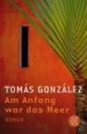 Am Anfang war das Meer - Tomás González