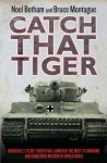 Catch That Tiger - Churchill's Secret Order That Launched The Most Astounding and Dangerous Mission of World War II - Noel Botham, Bruce Montague, David Lidderdale