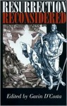 Resurrection Reconsidered - Gavin D'Costa, John M.G. Barclay, Dan Cohn-Sherbok, Rupert Gethin, Gareth Jones, Michael Goulder, Wolfhart Pannenberg, Jurgen Moltmann, Rowan Williams, David McCarthy Mtzko, Gerard Loughlin, Tina Beattie