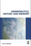 Hermeneutics, History and Memory - Philip Gardner