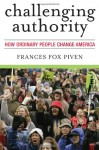 Challenging Authority: How Ordinary People Change America (Polemics) - Frances Fox Piven