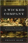 A Wicked Company: The Forgotten Radicalism of the European Enlightenment - Philipp Blom