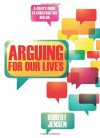 Arguing for Our Lives: Critical Thinking in Crisis Times - Robert Jensen