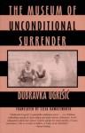 The Museum of Unconditional Surrender - Dubravka Ugrešić, Celia Hawkesworth