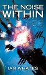 The Noise Within - Ian Whates