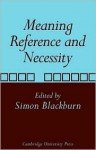 Meaning, Reference and Necessity: New Studies in Semantics - Simon Blackburn