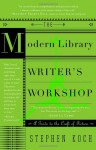 The Modern Library Writer's Workshop: A Guide to the Craft of Fiction - Stephen Koch